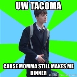 Impeccable School Child - UW Tacoma Cause Momma still makes me dinner