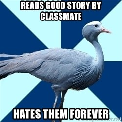 Creative Writing Student Crane - Reads Good story by Classmate Hates them forever