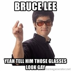 Bruce Lee - BRUCE LEE YEAH TELL HIM THOSE GLASSES LOOK GAY