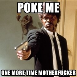 Samuel L Jackson - POKE ME ONE MORE TIME MOTHERFUCKER