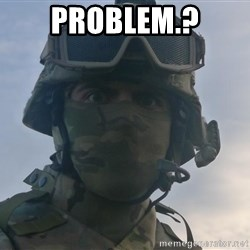 Aghast Soldier Guy - PROBLEM.?