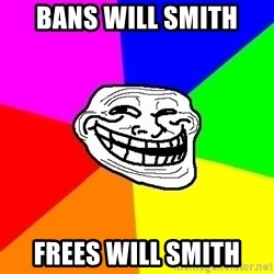 Trollface - bans will smith frees will smith