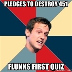 Student of political science - pledges to destroy 451 flunks first quiz