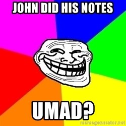 Trollface - John did his notes umad?