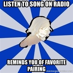 Kingdom Hearts Fangirl - Listen to song on radio reminds you of favorite pairing