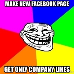Trollface - MAKE NEW FACEBOOK PAGE GET ONLY COMPANY LIKES
