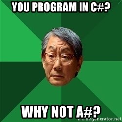 High Expectations Asian Father - you program in c#? why not a#?