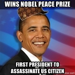 Scumbag Obama - wins nobel peace prize First president to assassinate US citizen