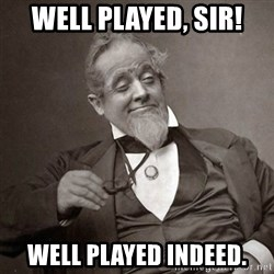 1889 [10] guy - WEll played, sir! well played indeed.