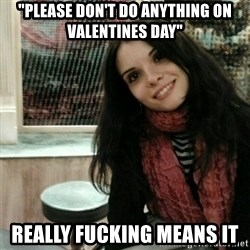 "Good Girlfriend - ""Please don't do anything on valentines day"" really fucking means it"