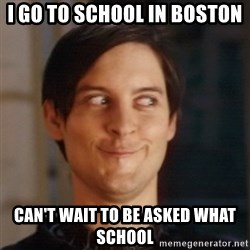 Peter Parker Spider Man - I GO TO SCHOOL IN BOSTON cAN'T WAIT TO BE ASKED WHAT SCHOOL