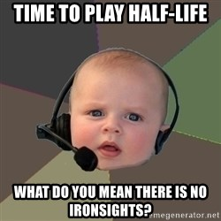 FPS N00b - Time to play Half-Life What do you mean there is no ironsights?