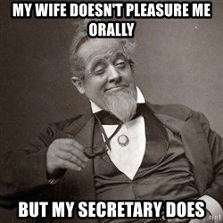 1889 [10] guy - my wife doesn't pleasure me orally but my secretary does