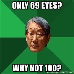 High Expectations Asian Father - only 69 eyes? Why not 100?
