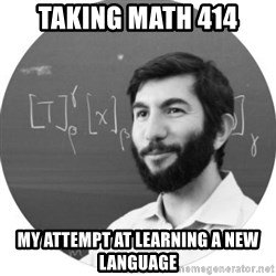 More Homework Mintchev - taking math 414 my attempt at learning a new language