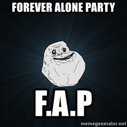 Forever Alone - FOREVER ALONE PARTY F.A.P