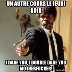 Samuel L Jackson - Un autre cours le jeudi soir I dare you, i double dare you mothErfucker!