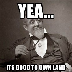 1889 [10] guy - Yea... Its good to own land