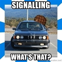 Scumbag BMW - signalling what's that?
