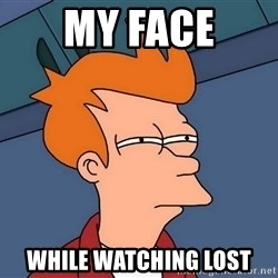 Futurama Fry - my face while watching lost