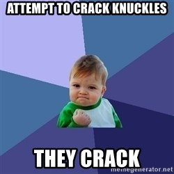 Success Kid - attempt to crack knuckles they crack