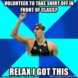 the typical swimmer - volunteer to take shirt off in front of class? relax I got this