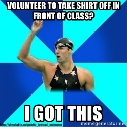the typical swimmer - volunteer to take shirt off in front of class? i got this