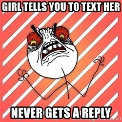 iHate - girl tells you to text her Never gets a reply