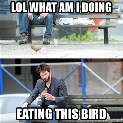 Sad Keanu - lol what am i doing eating this bird
