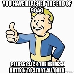 Cool Story Bro - you have reached tHe end of 9Gag   please click the refresh button to start All over
