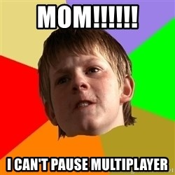 Angry School Boy - MOM!!!!!! I CAN'T PAUSE MULTIPLAYER