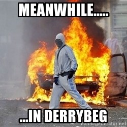 London Riots - meanwhile..... ...in derrybeg