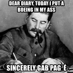 Dear Diary - DEAR DIARY, TODAY I PUT A BOEING IN MY ASS SINCERELY GAB PAG`É