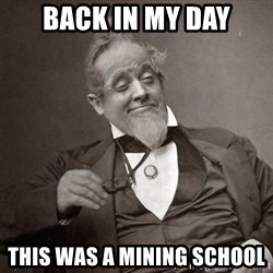 1889 [10] guy - Back in my day this was a mining school