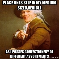 Joseph Ducreux - Place ones self in my medium sized vehicle as i posses confectionery of different assortments