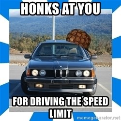 Scumbag BMW - Honks at you for driving the speed limit