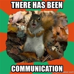 Ill-Informed Squirrel - There has been communication