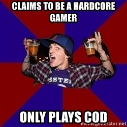 Sunny Student - Claims to be a hardcore gamer only plays cod