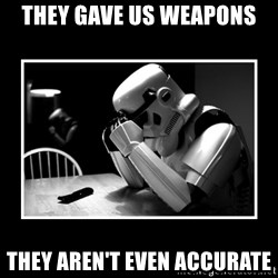 Sad Trooper - they gave us weapons they aren't even accurate