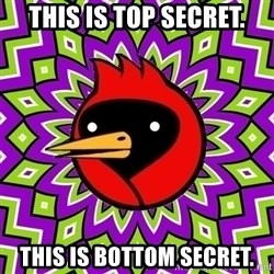 Omsk Crow - this is top secret. this is bottom secret.