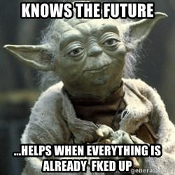 Yodanigger - Knows the future ...helps when everything is already  fked up