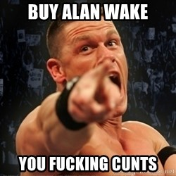 Informative John Cena - BUY ALAN WAKE YOU FUCKING CUNTS