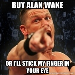 Informative John Cena - Buy Alan Wake OR I'll stick my finger in your eye