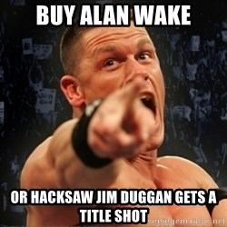 Informative John Cena - BUY ALAN WAKE OR HACKSAW JIM DUGGAN GETS A TITLE SHOT
