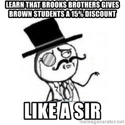 Feel Like A Sir - learn that brooks brothers gives brown students a 15% discount Like a sir