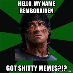 remboraiden - hello, my name remboraiden got shitty memes?!?