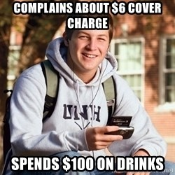 nice college kid - Complains about $6 cover charge Spends $100 on drinks