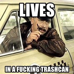 happy-taxi-driver - lives in a fucking trashcan