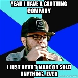 Facebook Philospher  - yeah i have a clothing company i just havn't made or sold anything...ever