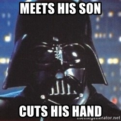 Darth Vader - Meets his son cuts his hand